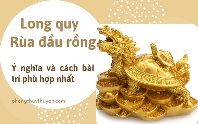 Ý nghĩa của Long quy - Rùa đầu rồng và cách bài trí phù hợp phong thủy